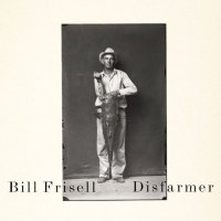 Bill Frisell — Disfarmer (2009) contemporary jazz, avantgarde, modern creative