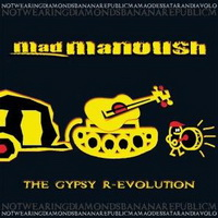 Mad Manoush – The Gypsy R-Evolution (2009) / gypsy, rock, folk, alternative rock