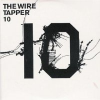 "VA ""The Wire Tapper 10"" compiled by David Sylvian (2003) / Leftfield, Electro, Downtempo, Hip Hop, Experimental"