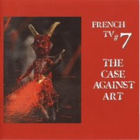 French TV - The Case Against Art (2002) (progressive rock, RIO, canterbury, instrumental)