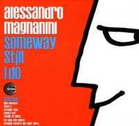 Alessandro Magnanini - Someway Still I Do (2009) / Jazz, Bossa Nova, Samba, Latin