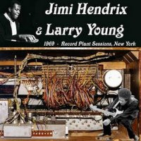 "Jimi Hendrix & Larry Young ""Record Plant Sessions, New York"" (1969) / Blues, rock"