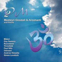 Medwyn Goodall & Aroshanti - Om2 (2009) / New Age, Meditative