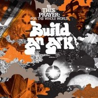 "Build An Ark ""Love Pt. 1"" & ""This Prayer: For The Whole World"" (2009)/jazz, contemporary classic, soul, folk"