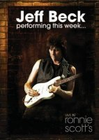 Jeff Beck Performing This Week... Live at Ronnie Scotts (2009) / Джефф Бэк