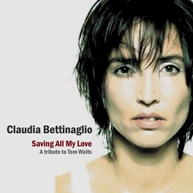 Claudia Bettinaglio - Saving All My Love(A Tribute to Tom Waits)- 2001/blues, female vocal