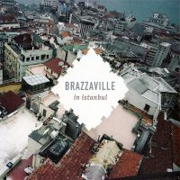 "Brazzaville ""Brazzaville In Istanbul"" (2009)/dream-rock, indie, bossa-nova, pop"