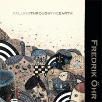 Fredrik Ohr - Falling Through The Earth (2009) /  Ambient, Lounge, IDM, Psychedelic