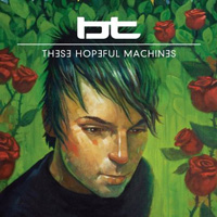 BT - These Hopeful Machines (2010) / Progressive Trance, Big Beat, Dubstep
