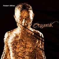 Robert Miles – Organik (2001) / ambient, world, trance, [re:up]