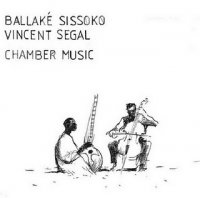 "Ballake Sissoko & Vincent Segal ""Chamber Music"" (2009) / world music"