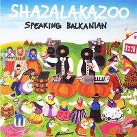 Shazalakazoo - Speaking Balkanian (2009) Ethnic,  Folkstep, Breakbeat