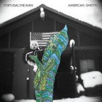 "Portugal. The Man  ""American Ghetto"" (2010) / indie"