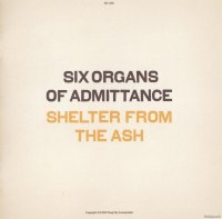 Six Organs Of Admittance - Shelter From The Ash (2007) // Psychedelic Rock, Experimental, Folk Rock, [Re:up]