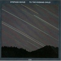 Stephan Micus - To the Evening Child (1992) / ethnic, world, pillow music, ECM