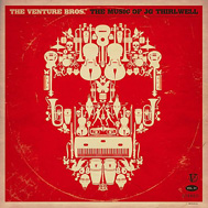 J.G.Thirlwell - The Venture bros.The music of JG Thirlwell (2009) / soundtrack