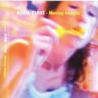 "Aural Float  ""Moving Images"" 2007/ Ambient, Downtempo, Lo-Fi, Electronic"