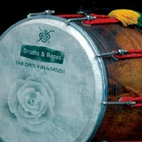 "The Dhol Foundation - ""Drums & Roses"" (2008) / world music, ethnic, worldbeat"