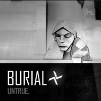"Burial ""Untrue"" (2007) / dubstep, ambient, beat, 2stepgarage"
