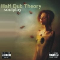"Half Dub Theory ""Soulplay"" (2007) / trip-hop, drum'n'bass, downtempo"