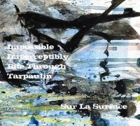 Impossible Imperceptibly Bite Through Tarpaulin - Sur La Surface (2010) Abstract hip-hop,Experimental,IDM