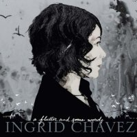 "Ingrid Chavez ""A Flutter and Some Words"" (2010)/indie, downtempo, trip-hop, ambient"