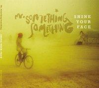 Mr. Something Something - Shine Your Face  (2009) / funk, afrobeat