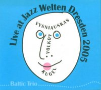 BalticTrio. (Vysniauskas/Volkov/Kugel) - Live at Jazz Weltern Dresden 2005 [2008]  /Free Jazz /Improvisation /Avant-Garde