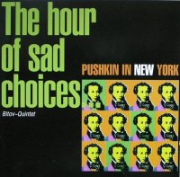 Bitov Quintet  - The Hour Of Sad Choices... Pushkin in New York  (1999)  / avant-garde, improvisation, poetry (Long Arms)