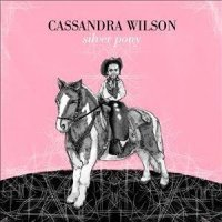 "Cassandra Wilson ""Silver Pony"" (2010) / jazz, blues, pop"