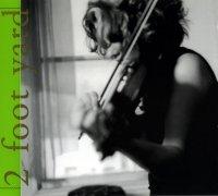 Carla Kihlstedt - 2 Foot Yard (2003) / Сrossover Jazz, Modern Classical, Avant-Garde
