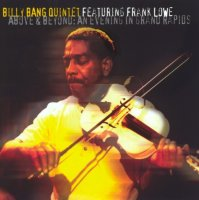 Billy Bang Quintet Featuring Frank Lowe: Above & Beyond: An Evening in Grand Rapids (2003-2007) / Free Jazz, Avant-Garde