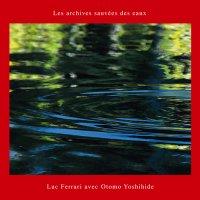 Luc Ferrari & Otomo Yoshihide - Les Archives Sauvees Des Eaux & Slow Landing (2008) / Musique Concrete, Experimental Turntablism