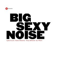 Lydia Lunch – Big Sexy Noise (2009) / Alternative Rock, Experimental, Avant-Garde Jazz, Garage Rock, Jazz-Rock
