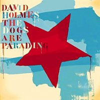 "David Holmes ""The Dogs Are Parading"" (2010) / electronic, downtempo, remixes"