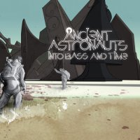 "Ancient Astronauts ""In Bass and Time"" (2011) / downtempo, funky, hip-hop, reggae, ESL"