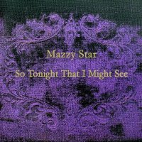 Mazzy Star - So Tonight That I Might See (1993) / dream pop, shoegazing