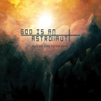 God Is An Astronaut - Age Of The Fifth Sun (2010) / Post-Rock,  Ambient