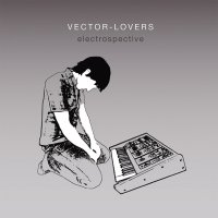 "Vector Lovers ""Electrospective"" (2011) / electronic, IDM"