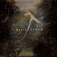 David Lynch - Good Day Today (2011) / Electro