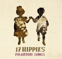 "17 Hippies ""Phantom Songs"" (2011) / acoustic, cabaret, folk"