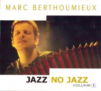 Marc Berthoumieux – Jazz No Jazz - Volume 1 & 2 (2004) / French Jazz, Accordion