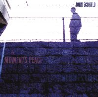 John Scofield - A Moment's Peace (2011) / Smooth Jazz, Post-Bop, Fusion, Blues, Covers, Ballads