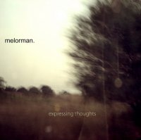 Melorman - Expressing Thoughts (2009) / IDM, ambient