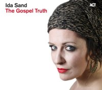 "Ida Sand ""The Gospel Truth"" (2011) / soul, gospel, pop, covers, ACT"