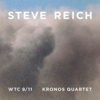 "Steve Reich and Kronos Quartet ""WTC 9/11"" (2011) / modern classical, minimalism"