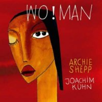 Archie Shepp and Joachim Kuhn - Wo!Man (2011) / free jazz