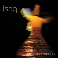 Ishq – And Awake (2011) / Ambient, Psychill