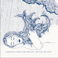 "Josienne Clarke & Ben Walker ""The Seas Are Deep"" (2011) / british folk"