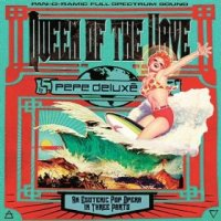 "Pepe Deluxe ""Queen of the Wave"" (2012) / breaks, electronic, experimental, funk, progressive.rock, psychedelic, rock"